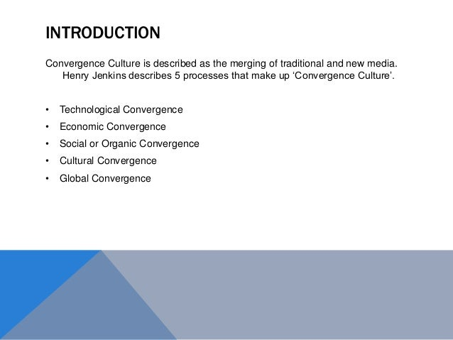 convergence culture henry jenkins Henry jenkins convergence culture where old and new media collide  this  thesis explores the impact of convergence of media and technologies focuses.