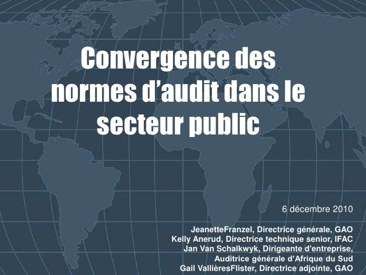 Convergence des normes d'audit dans le secteur public<br />6 décembre 2010<br />JeanetteFranzel, Directrice générale, GAO<...