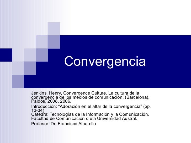 Convergencia Jenkins, Henry, Convergence Culture.  La cultura de la convergencia de los medios de comunicación, (Barcelona...