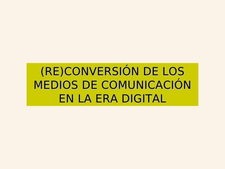 (Re)Conversión de los medios en la era digital