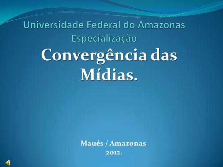 Convergência das    Mídias.    Maués / Amazonas          2012.