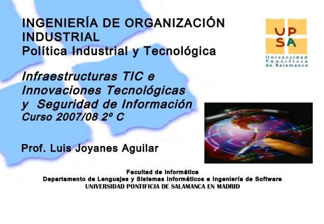 INGENIERÍA DE ORGANIZACIÓNINDUSTRIALPolítica Industrial y TecnológicaInfraestructuras TIC eInnovaciones Tecnológicasy Segu...