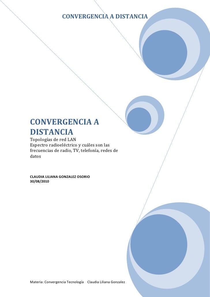 CONVERGENCIA A DISTANCIA     CONVERGENCIA A DISTANCIA Topologías de red LAN Espectro radioeléctrico y cuáles son las frecu...