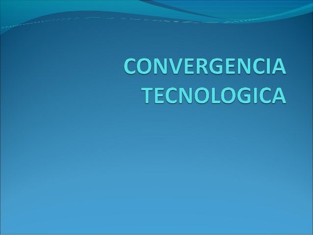 Podemos definir la convergencia tecnológica de dos maneras: una hace referencia a la capacidad de diferentes plataformas ...