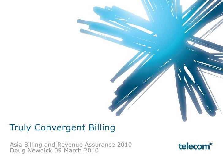 Truly Convergent Billing Asia Billing and Revenue Assurance 2010 Doug Newdick 09 March 2010