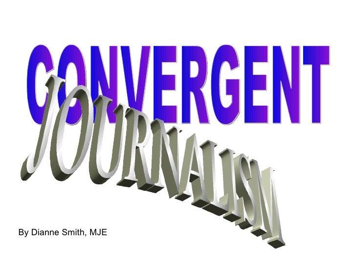 CONVERGENT JOURNALISM By Dianne Smith, MJE