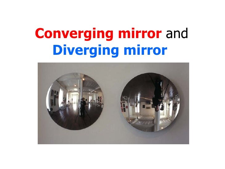 Converging mirror  and  Diverging mirror
