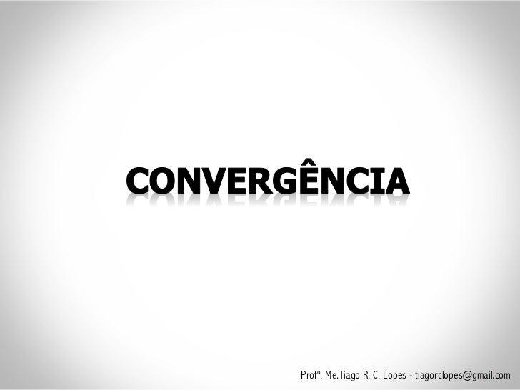 Profº. Me.Tiago R. C. Lopes - tiagorclopes@gmail.com