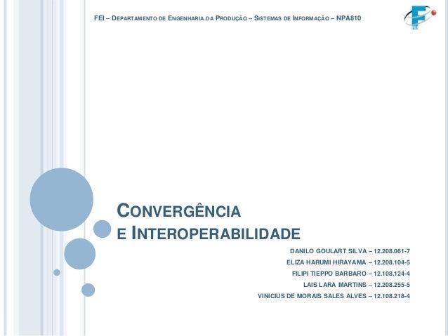 FEI – DEPARTAMENTO DE ENGENHARIA   DA   PRODUÇÃO – SISTEMAS DE INFORMAÇÃO – NPA810      CONVERGÊNCIA      E INTEROPERABILI...