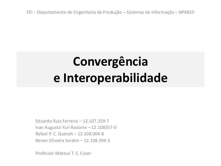 FEI – Departamento de Engenharia da Produção – Sistemas de Informação – NPA810                 Convergência             e ...