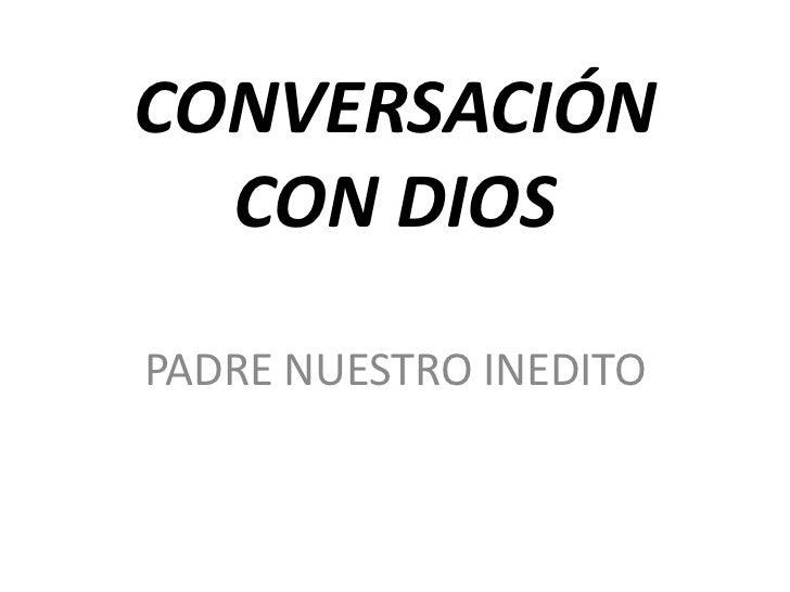 CONVERSACIÓN CON DIOS<br />PADRE NUESTRO INEDITO<br />
