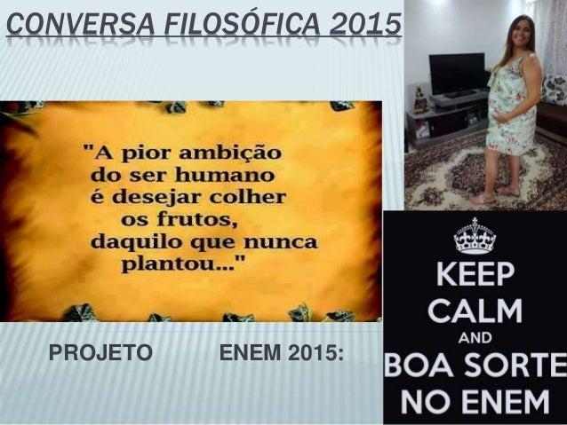 CONVERSA FILOSÓFICA 2015 PROJETO ENEM 2015: