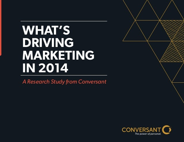 WHAT'S DRIVING MARKETING IN 2014 A Research Study from Conversant
