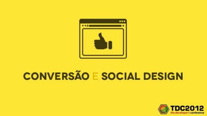 Conversão e Social Design - TDC