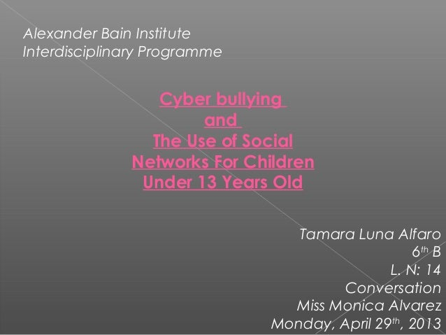 Alexander Bain InstituteInterdisciplinary ProgrammeCyber bullyingandThe Use of SocialNetworks For ChildrenUnder 13 Years O...