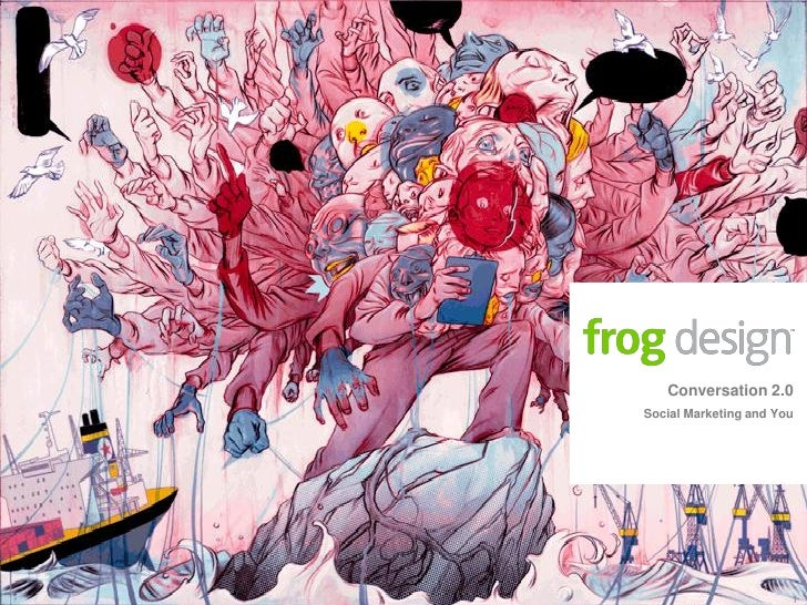 Conversation 2.0                                           Social Marketing and You     © 2007 frog design. confidential &...
