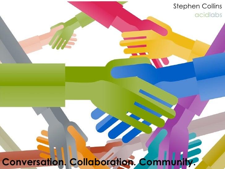 Stephen Collins                                         acidlabs     Conversation. Collaboration. Community.
