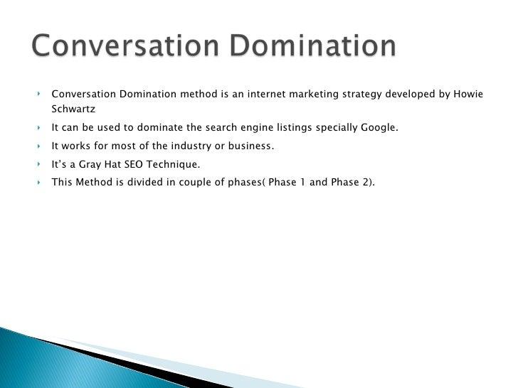 <ul><li>Conversation Domination method is an internet marketing strategy developed by Howie Schwartz  </li></ul><ul><li>It...