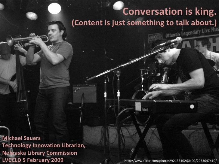 Conversation Is King. (Content is just something to talk about.)