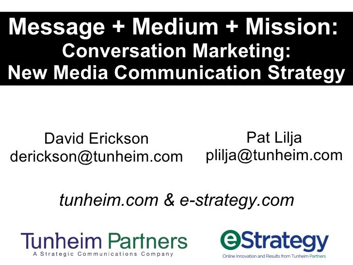Message + Medium + Mission:  Conversation Marketing: New Media Communication Strategy tunheim.com & e-strategy.com David E...