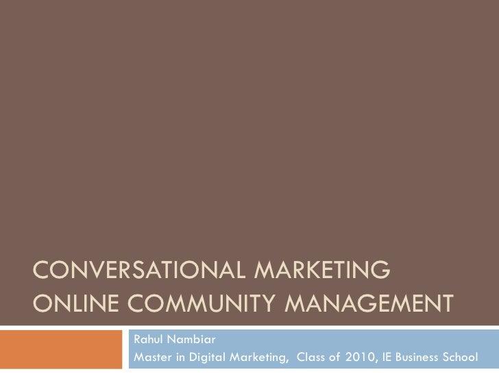CONVERSATIONAL MARKETING  ONLINE COMMUNITY MANAGEMENT Rahul Nambiar Master in Digital Marketing,  Class of 2010, IE Busine...