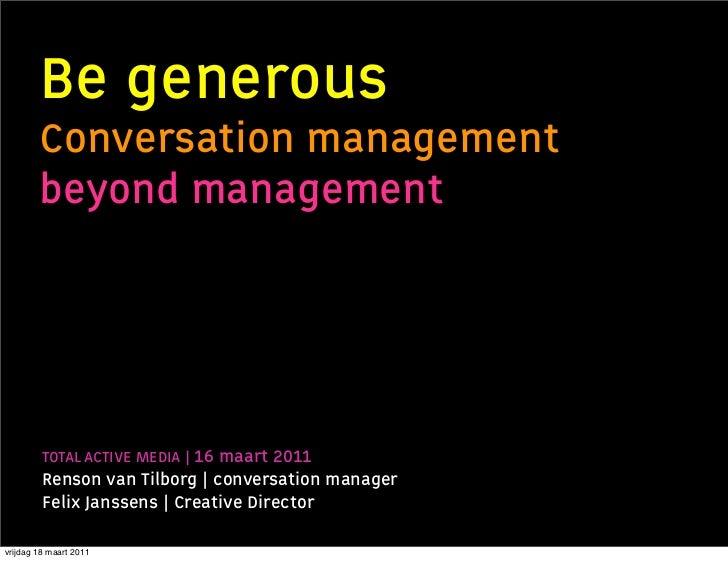 Be generous                        Conversation management                        beyond management © TOTAL ACTIVE MEDIA  ...