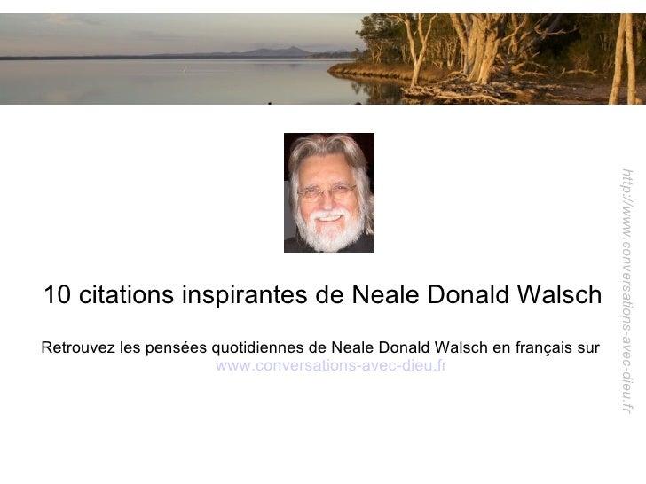http://www.conversations-avec-dieu.fr10 citations inspirantes de Neale Donald WalschRetrouvez les pensées quotidiennes de ...
