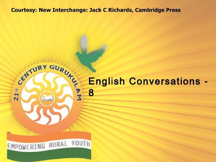 English Conversations - 8 Courtesy: New Interchange: Jack C Richards, Cambridge Press