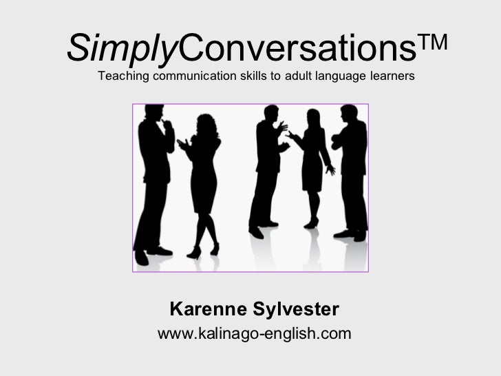 Simply Conversations TM Teaching communication skills to adult language learners Karenne Sylvester www.kalinago-english.com
