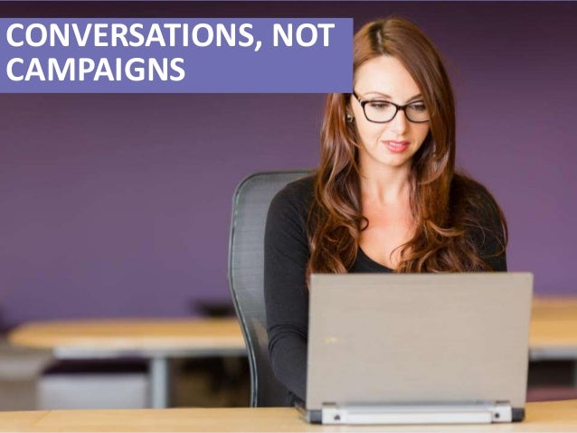 Create Conversations, Not Campaigns