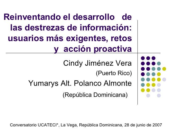Reinventando el desarrollo  de las destrezas de informaci ó n: usuarios m á s exigentes, retos y  acci ón proactiva Cindy ...