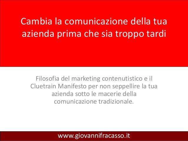 Cambia la comunicazione della tuaazienda prima che sia troppo tardi    Filosofia del marketing contenutistico e il  Cluetr...