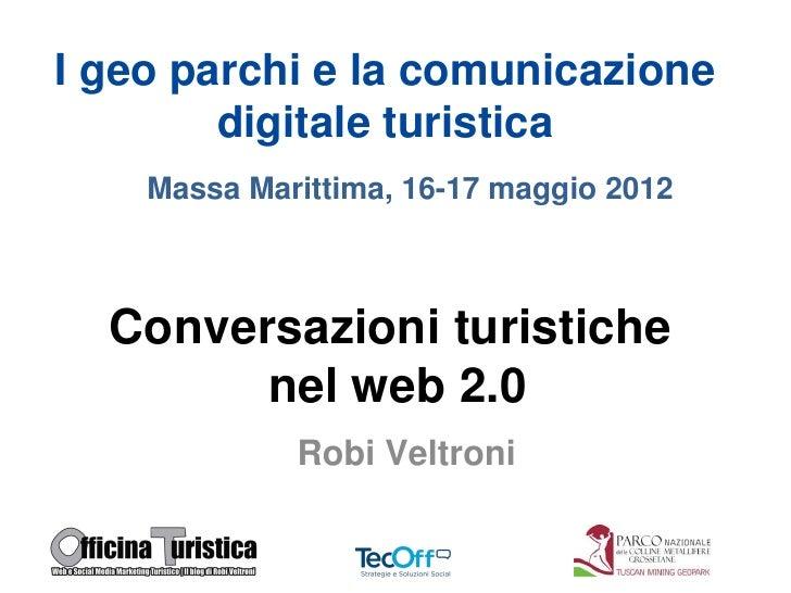 1    I geo parchi e la comunicazione            digitale turistica        Massa Marittima, 16-17 maggio 2012      Conversa...