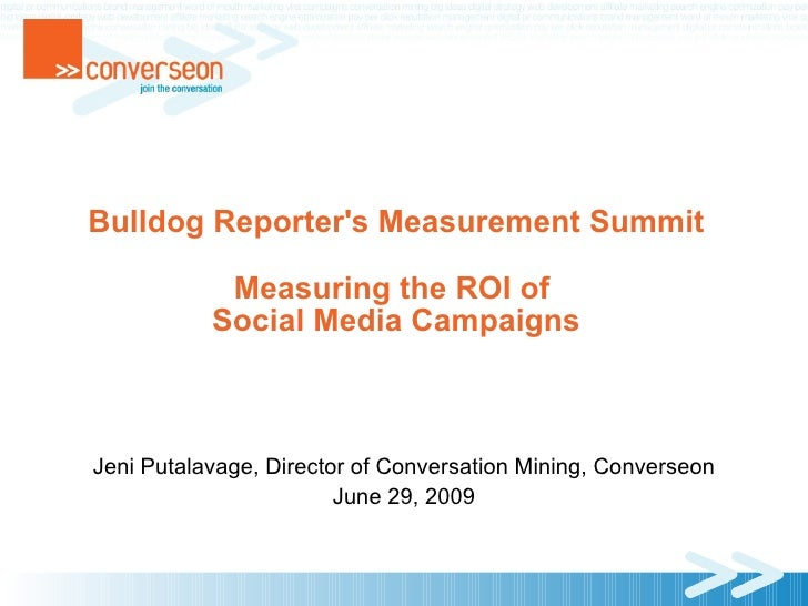 Bulldog Reporter's Measurement Summit              Measuring the ROI of            Social Media Campaigns    Jeni Putalava...