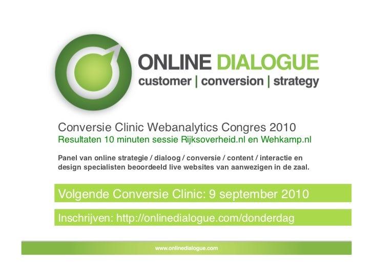Conversie Clinic Webanalytics Congres 2010 Resultaten 10 minuten sessie Rijksoverheid.nl en Wehkamp.nl Panel van online st...