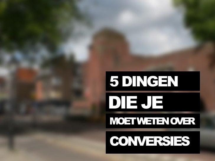 5 DINGEN DIE JE MOET WETEN OVER CONVERSIES