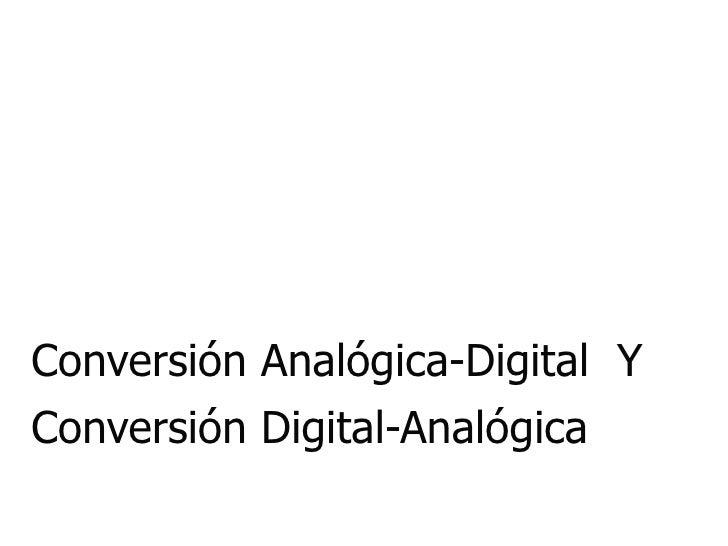 Conversión Analógica-Digital  Y Conversión Digital-Analógica
