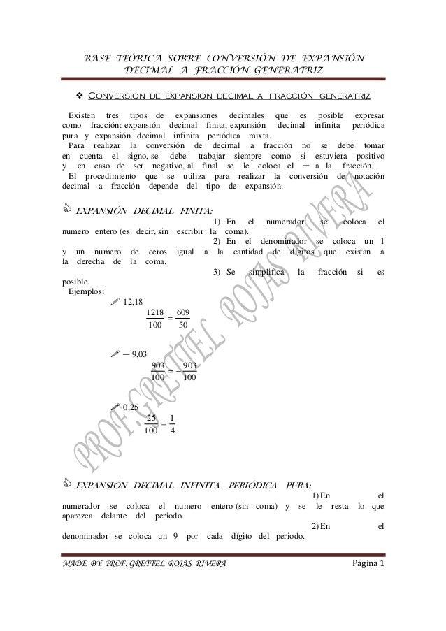 BASE TEÓRICA SOBRE CONVERSIÓN DE EXPANSIÓN DECIMAL A FRACCIÓN GENERATRIZ MADE BY: PROF. GRETTEL ROJAS RIVERA Página 1 Conv...