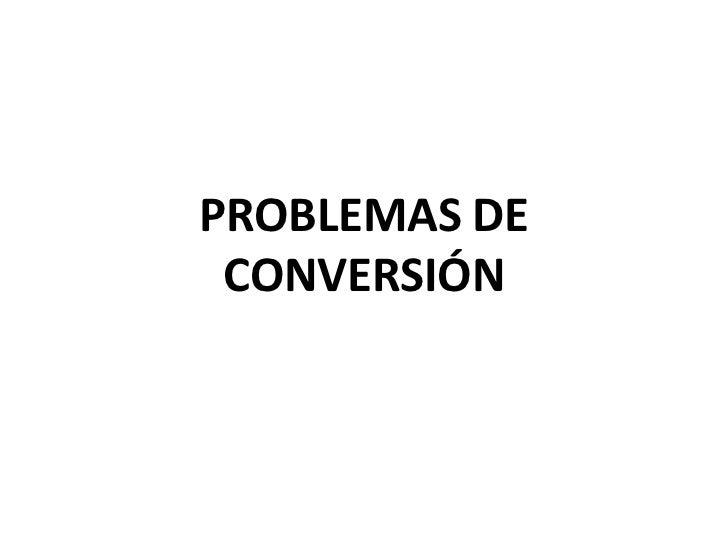 PROBLEMAS DE CONVERSIÓN<br />