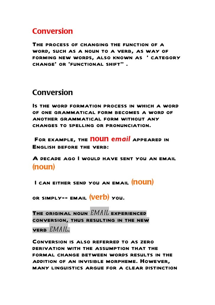 ConversionThe process of changing the function of aword, such as a noun to a verb, as way offorming new words, also known ...