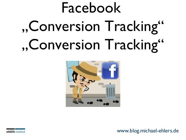 """Facebook """"Conversion Tracking"""" """"Conversion Tracking"""" www.blog.michael-ehlers.de"""