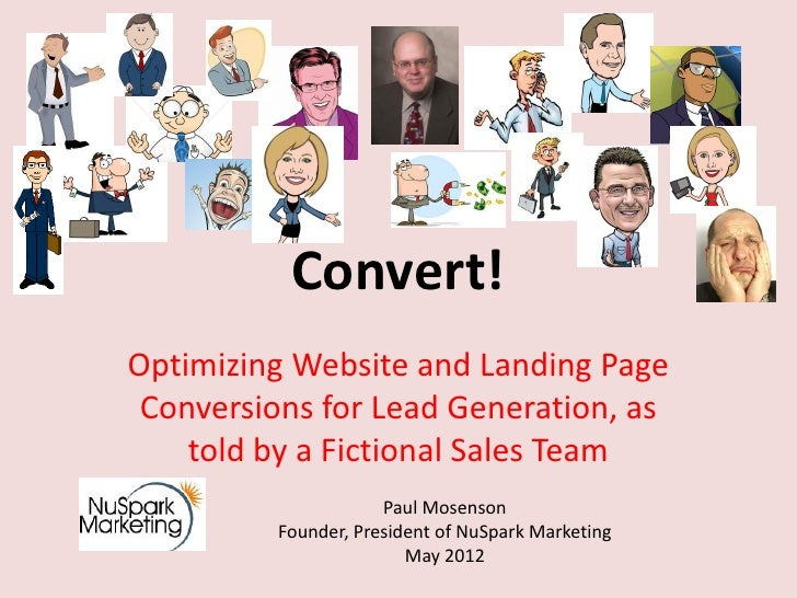 Convert!Optimizing Website and Landing Page Conversions for Lead Generation, as    told by a Fictional Sales Team         ...