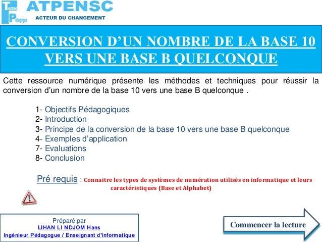 Cette ressource numérique présente les méthodes et techniques pour réussir la conversion d'un nombre de la base 10 vers un...