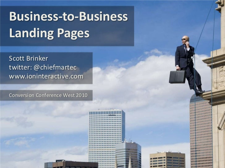 Business-to-Business Landing Pages<br />Scott Brinker<br />twitter: @chiefmartec<br />www.ioninteractive.com<br />Conversi...