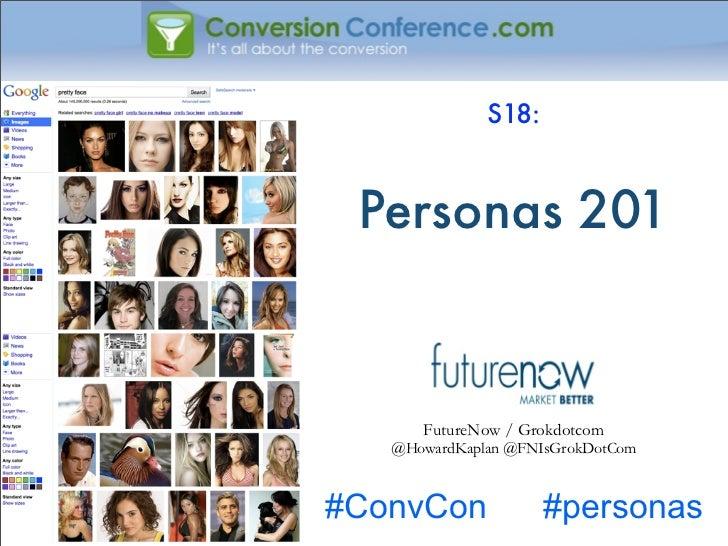 S18: Personas 201      FutureNow / Grokdotcom   @HowardKaplan @FNIsGrokDotCom#ConvCon             #personas
