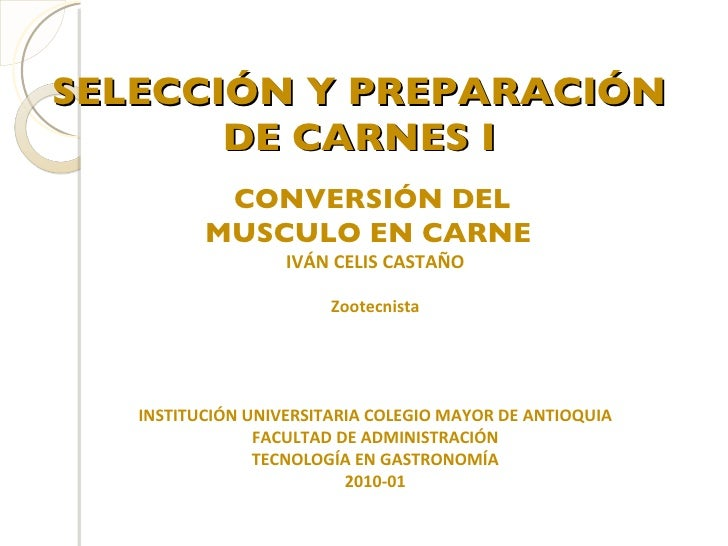 SELECCIÓN Y PREPARACIÓN DE CARNES I IVÁN CELIS CASTAÑO Zootecnista INSTITUCIÓN UNIVERSITARIA COLEGIO MAYOR DE ANTIOQUIA FA...