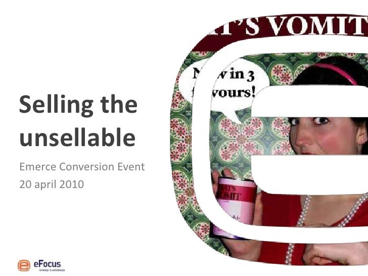 Selling the unsellable <br />Emerce Conversion Event <br />20 april 2010<br />