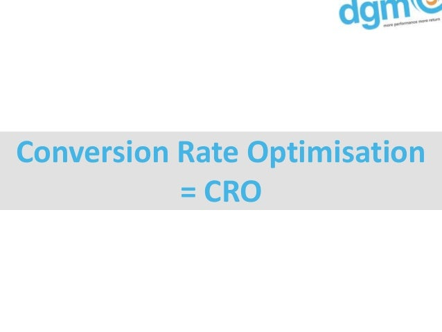 Conversion Rate Optimisation           = CRO