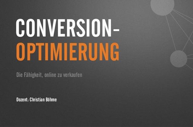 CONVERSION- Die Fähigkeit, online zu verkaufen Dozent: Christian Böhme OPTIMIERUNG