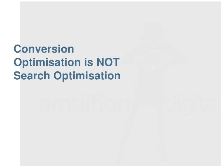 ConversionOptimisation is NOTSearch Optimisation